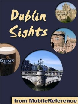 Dublin Sights: a travel guide to the top 25 attractions in Dublin, Ireland