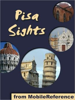 Pisa Sights: a travel guide to the top 25 attractions in Pisa, Tuscany, Italy