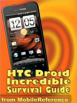 HTC Droid Incredible Survival Guide: Step-by-Step User Guide for Droid Incredible: Using Hidden Features and Downloading FREE eBooks