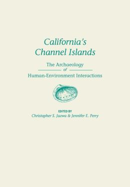 California's Channel Islands: The Archaeology of Human-Environment Interactions