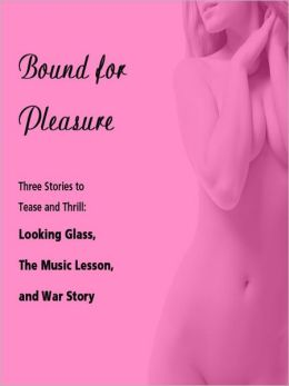 Bound for Pleasure: Three Stories to Tease and Thrill