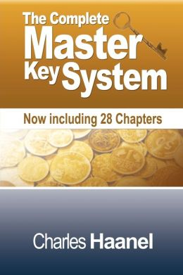 The Complete Master Key System (Now including 28 Chapters) Charles F. Haanel