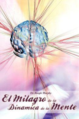 El Milagro De La Dinamica De La Mente Por Dr. Joseph Murphy (Autor De El Poder De La Mente Subconsciente)