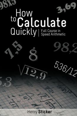 How to Calculate Quickly: Full Course in Speed Arithmetic