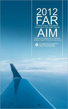 FAR/AIM 2012: Federal Aviation Regulations/Aeronautical Information Manual (FAR/AIM series)