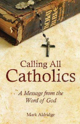 Calling All Catholics Mark Aldridge