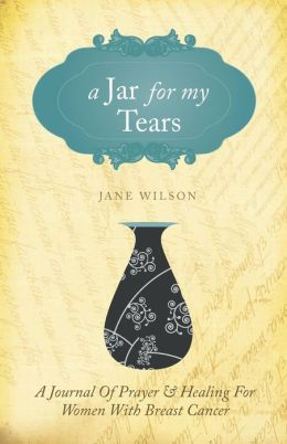 A Jar for My Tears: A Journal of Prayer and Healing for Women with Breast Cancer