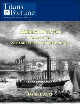 Robert Fulton: Savant of Steamboats and Submarines