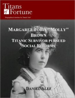 Margaret Tobin ''Molly'' Brown: Titanic Survivor Pursued Social Reforms