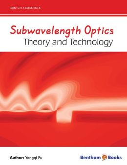 Subwavelength Optics Theory And Technology By Yongqi Fu