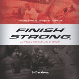 Finish Strong: Amazing Stories of Courage and Inspiration (PagePerfect NOOK Book)