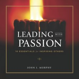 Leading with Passion: 10 Essentials for Inspiring Others (PagePerfect NOOK Book)