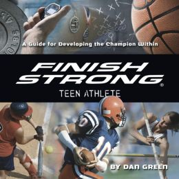 Finish Strong Teen Athlete: A Guide for Developing the Champion Within (PagePerfect NOOK Book)