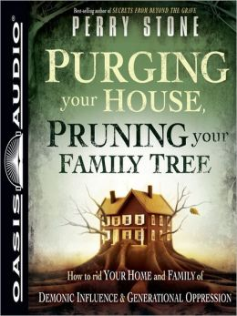 Purging Your House, Pruning Your Family Tree: How to Rid Your Home and Family of Demonic Influence and Generational Depression