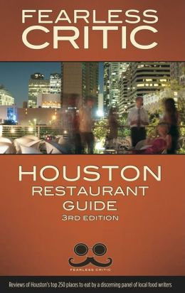 The Fearless Critic Houston Restaurant Guide, 3rd Edition