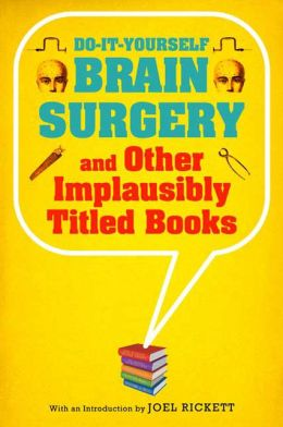 Brain Surgery and Other Implausibly Titled Books