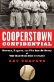 Book Cover Image. Title: Cooperstown Confidential:  Heroes, Rogues, and the Inside Story of the Baseball Hall of Fame, Author: Zev Chafets