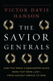 Book Cover Image. Title: The Savior Generals:  How Five Great Commanders Saved Wars That Were Lost-From Ancient Greece to Iraq, Author: Victor Davis Hanson