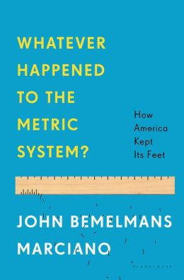 Whatever Happened to the Metric System?: How America Kept Its Feet