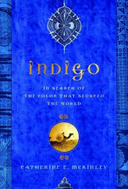 Indigo: In Search of the Color That Seduced the World