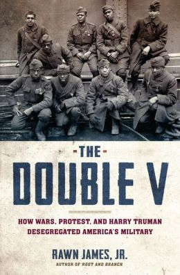 The Double V: How Wars, Protest, and Harry Truman Desegregated America's Military