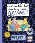 Book Cover Image. Title: Can't We Talk about Something More Pleasant?, Author: Roz Chast