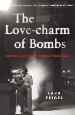 The Love-charm of Bombs: Restless Lives in the Second World War