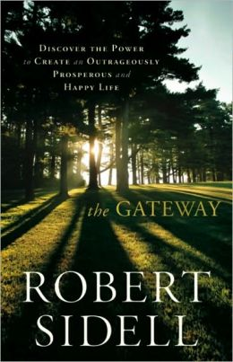 The Gateway: Discover the Power to Create an Outrageously Prosperous and Happy Life