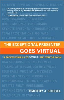 The Exceptional Presenter Goes Virtual: Take Command of Your Message, Create an ''In-Person'' Experience, and Captivate Any Remote Audience