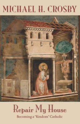 Repair My House: Becoming a ''Kindom'' Catholic