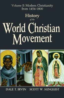 History of the World Christian Movement: Volume II: Modern Christianity from 1454 - 1800