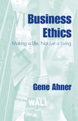 Business Ethics: Making a Life, Not Just a Living
