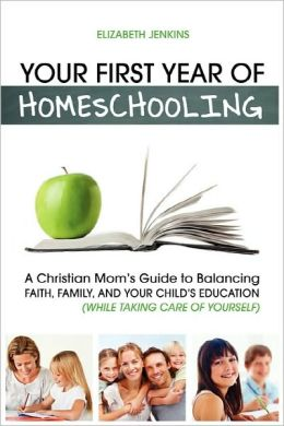Your First Year Of Homeschooling - A Christian Mom's Guide To Balancing Faith, Family, And Your Child's Education (While Taking Care Of Yourself)