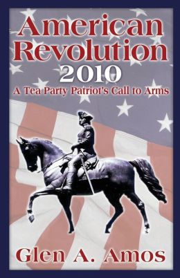 American Revolution 2010: A Tea Party Patriot's Call to Arms
