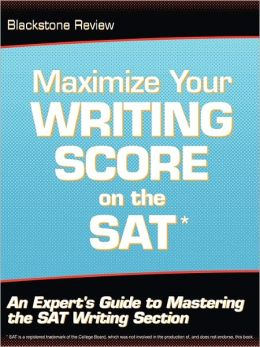 Maximize Your Writing Score on the SAT: An Expert's Guide to Mastering the SAT Writing Section