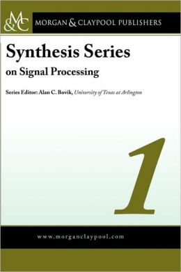 Synthesis Series On Signal Processing Volume 1