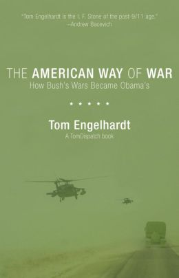 The American Way of War: How Bush's Wars Became Obama's