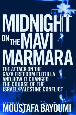 Midnight on the Mavi Marmara: The Attack on the Gaza Freedom Flotilla and How It Changed the Course of the Israeli/Palestinian Conflict