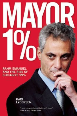 Mayor 1%: Rahm Emanuel and the Rise of Chicago's 99%