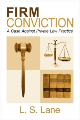 Firm Conviction, A Case Against Private Law Practice