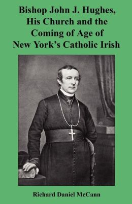Bishop John J. Hughes, His Church and the Coming of Age of New York's Catholic Irish