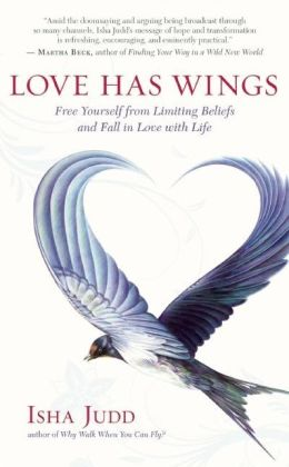 Love Has Wings: Free Yourself from Limiting Beliefs and Fall in Love with Life