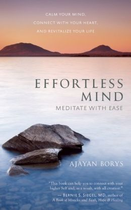 Effortless Mind: Meditate with Ease - Calm Your Mind, Connect with Your Heart, and Revitalize Your Life