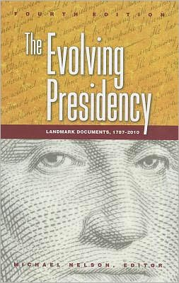 The Evolving Presidency: Landmark Documents, 1787-2010