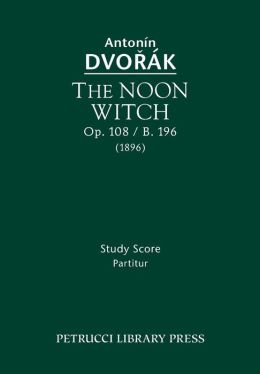 The Noon Witch, Op. 108 / B. 196: Study Score