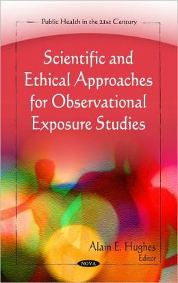 Scientific and Ethical Approaches for Observational Exposure Studies