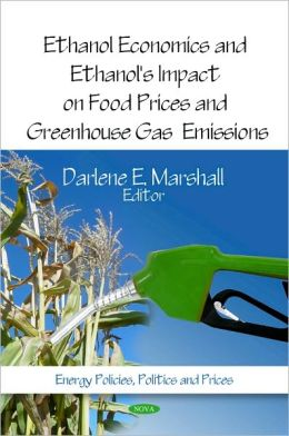 Ethanol Economics and Ethanol's Impact on Food Prices and Greenhouse Gas Emissions