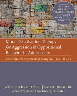 Mode Deactivation Therapy for Aggression and Oppositional Behavior in Adolescents: An Integrative Methodology Using ACT, DBT, and CBT