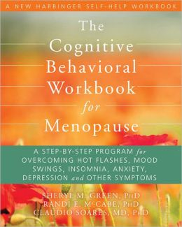 The Cognitive Behavioral Workbook for Menopause: A Step-by-Step Program for Overcoming Hot Flashes, Mood Swings, Insomnia, Anxiety, Depression, and Other Symptoms