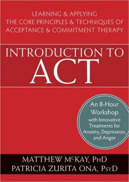 Introduction to ACT: Learning and Applying the Core Principles and Techniques of Acceptance and Commitment Therapy